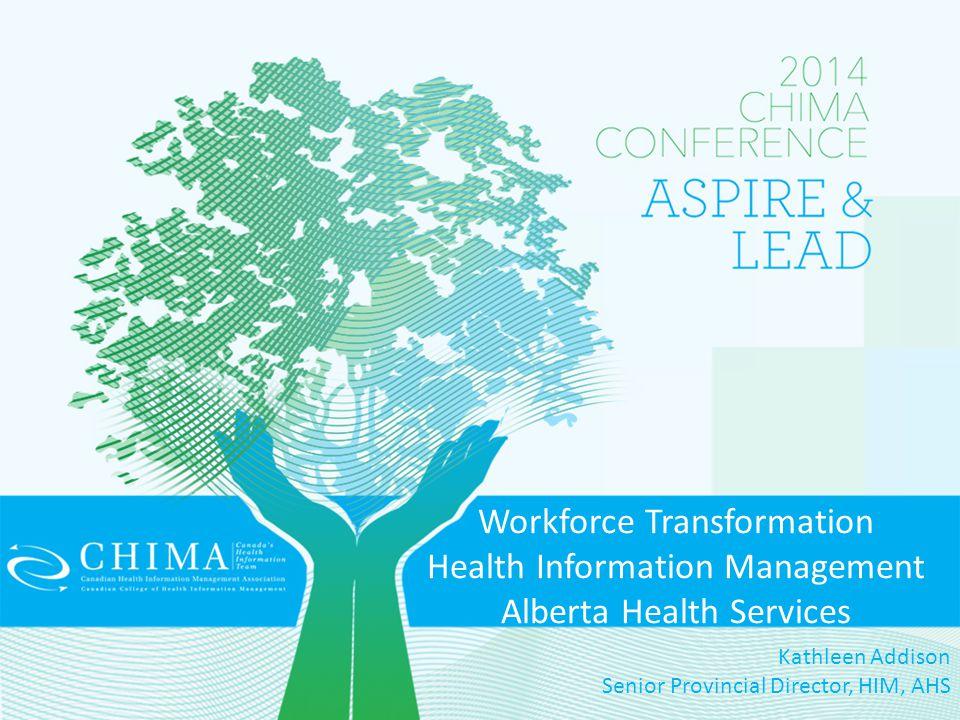 Workforce Transformation Health Information Management Alberta Health Services