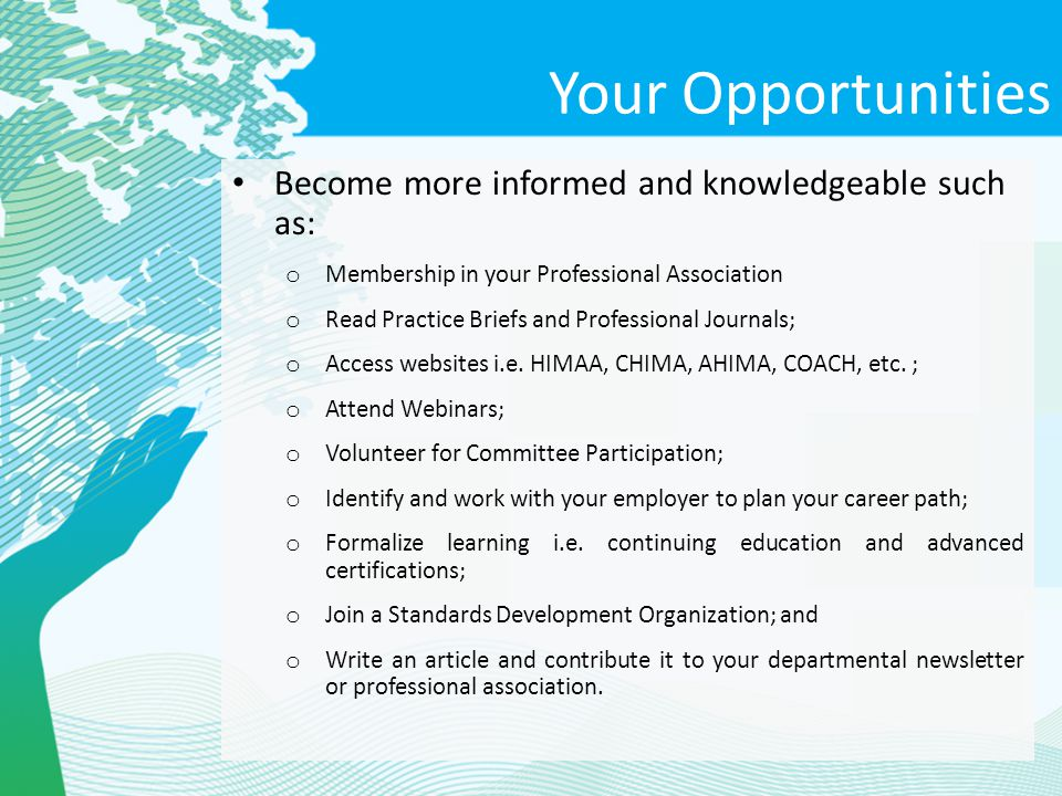 Your Opportunities Become more informed and knowledgeable such as: