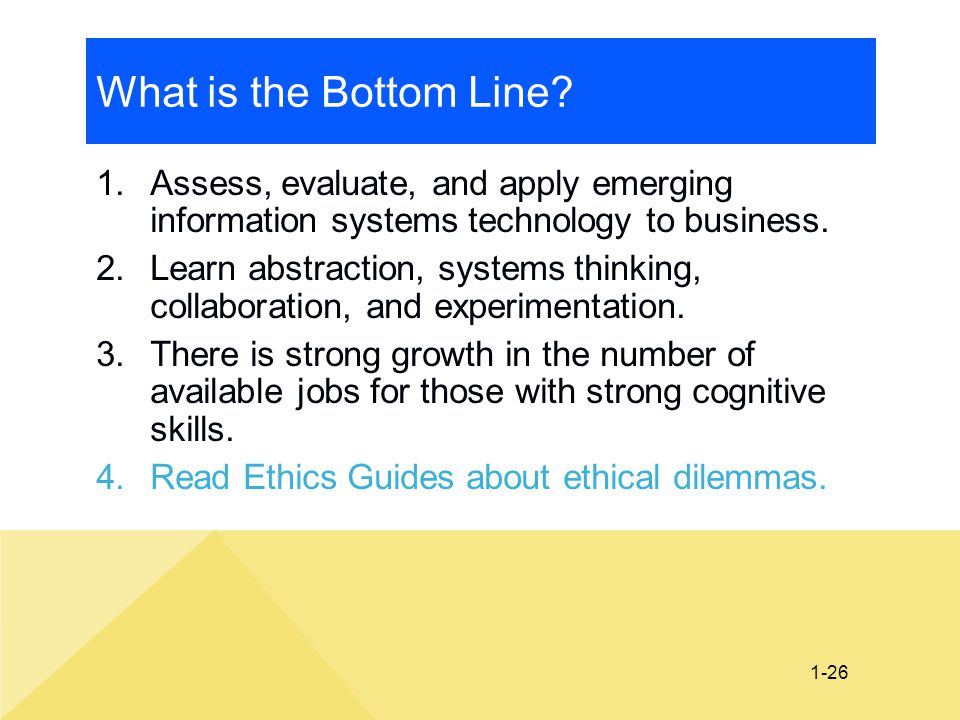 What is the Bottom Line Assess, evaluate, and apply emerging information systems technology to business.