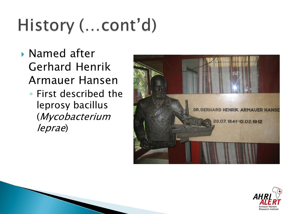 History (…cont'd) Named after Gerhard Henrik Armauer Hansen