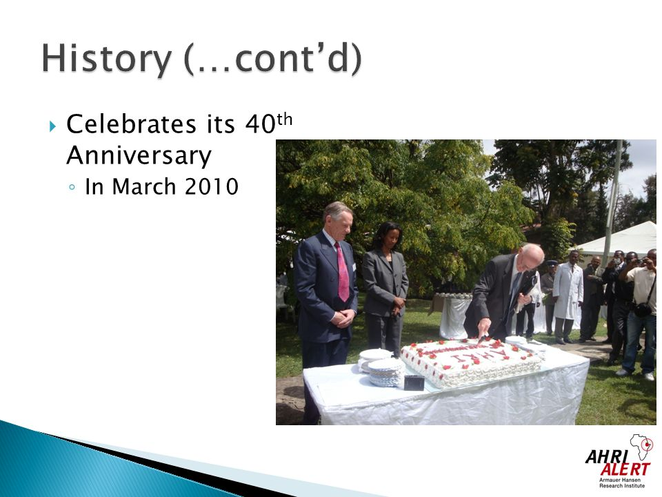 History (…cont'd) Celebrates its 40th Anniversary In March 2010