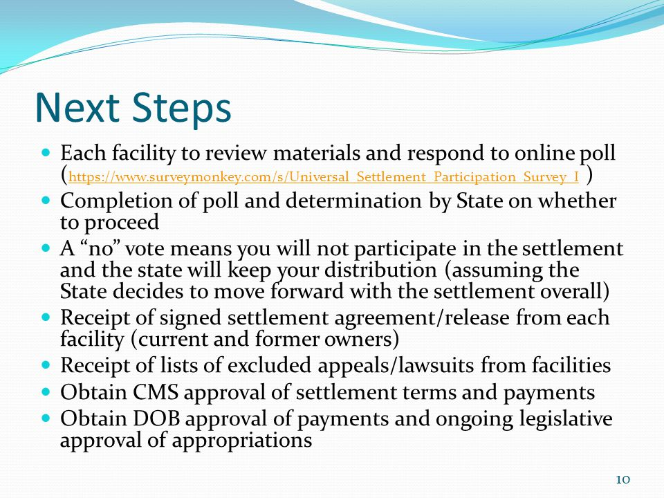 Next Steps Each facility to review materials and respond to online poll (https://www.surveymonkey.com/s/Universal_Settlement_Participation_Survey_I )