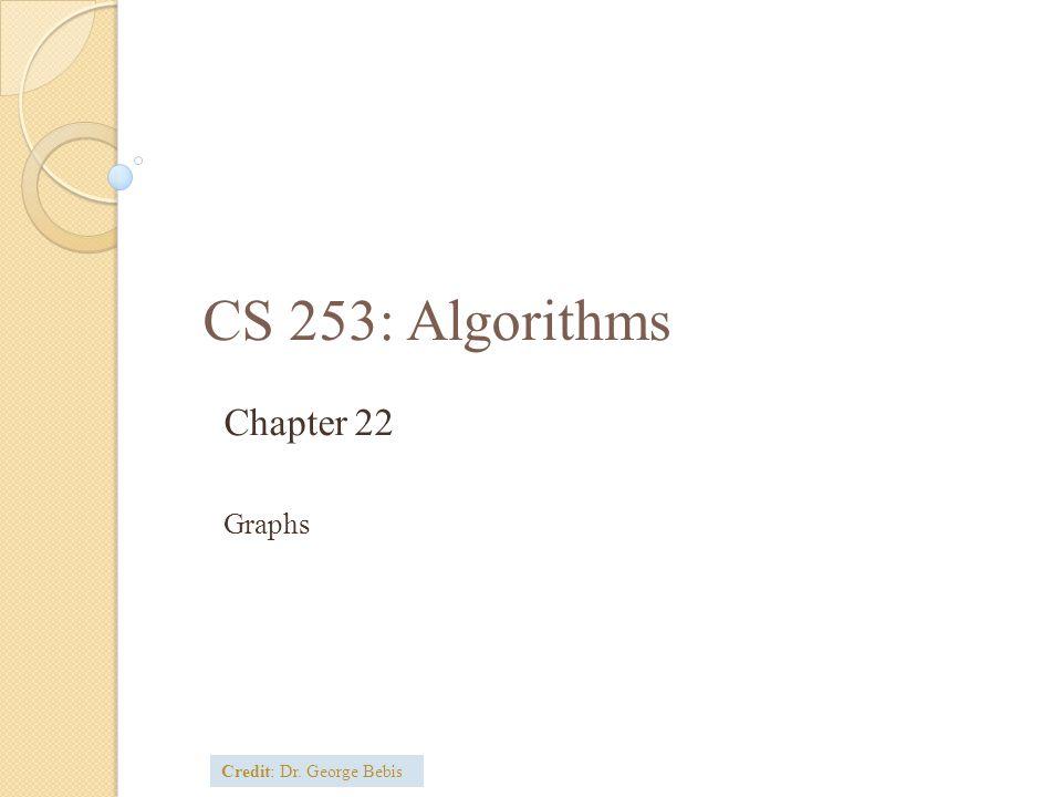 CS 253: Algorithms Chapter 22 Graphs Credit: Dr. George Bebis