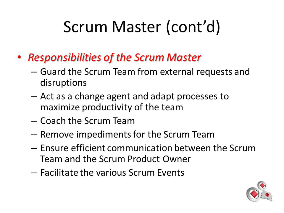 Scrum Master (cont'd) Responsibilities of the Scrum Master