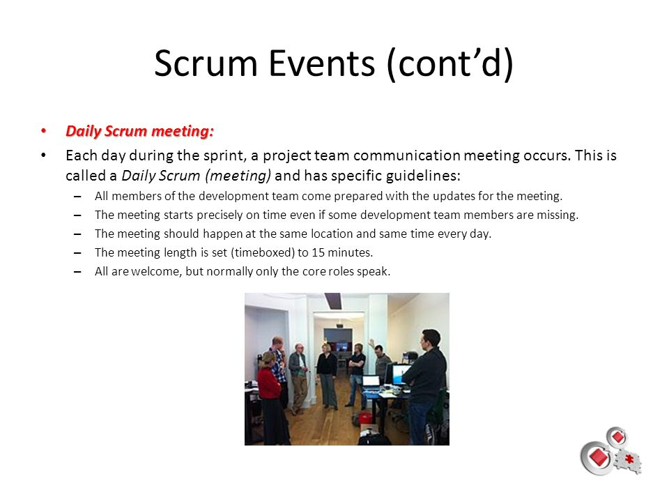 Scrum Events (cont'd) Daily Scrum meeting: