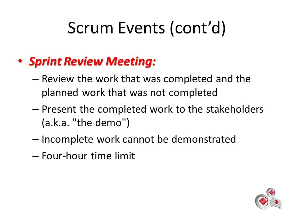 Scrum Events (cont'd) Sprint Review Meeting: