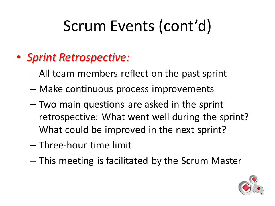 Scrum Events (cont'd) Sprint Retrospective: