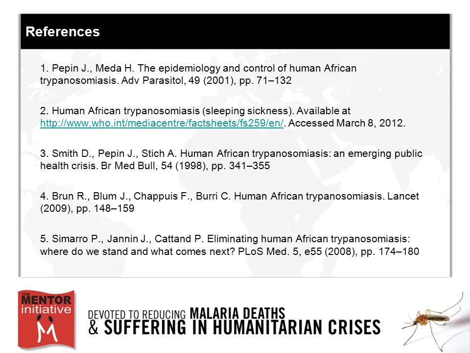 References 1. Pepin J., Meda H. The epidemiology and control of human African trypanosomiasis. Adv Parasitol, 49 (2001), pp. 71–132.