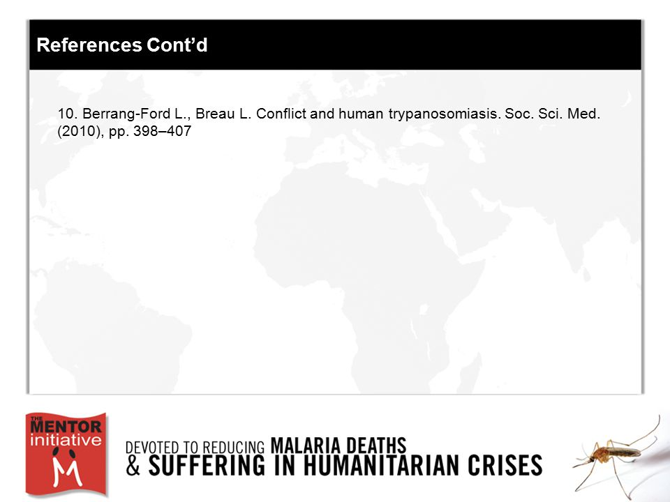 References Cont'd 10. Berrang-Ford L., Breau L. Conflict and human trypanosomiasis.