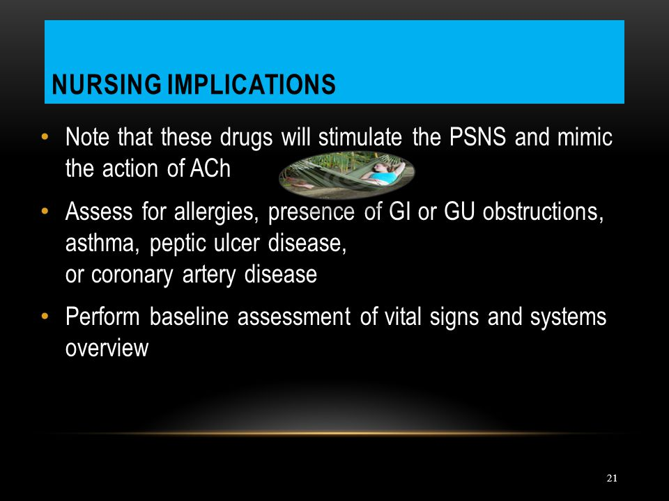 Nursing Implications Note that these drugs will stimulate the PSNS and mimic the action of ACh.