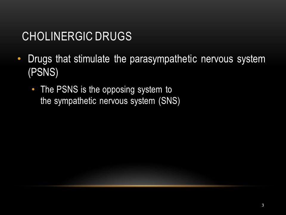 Cholinergic Drugs Drugs that stimulate the parasympathetic nervous system (PSNS)