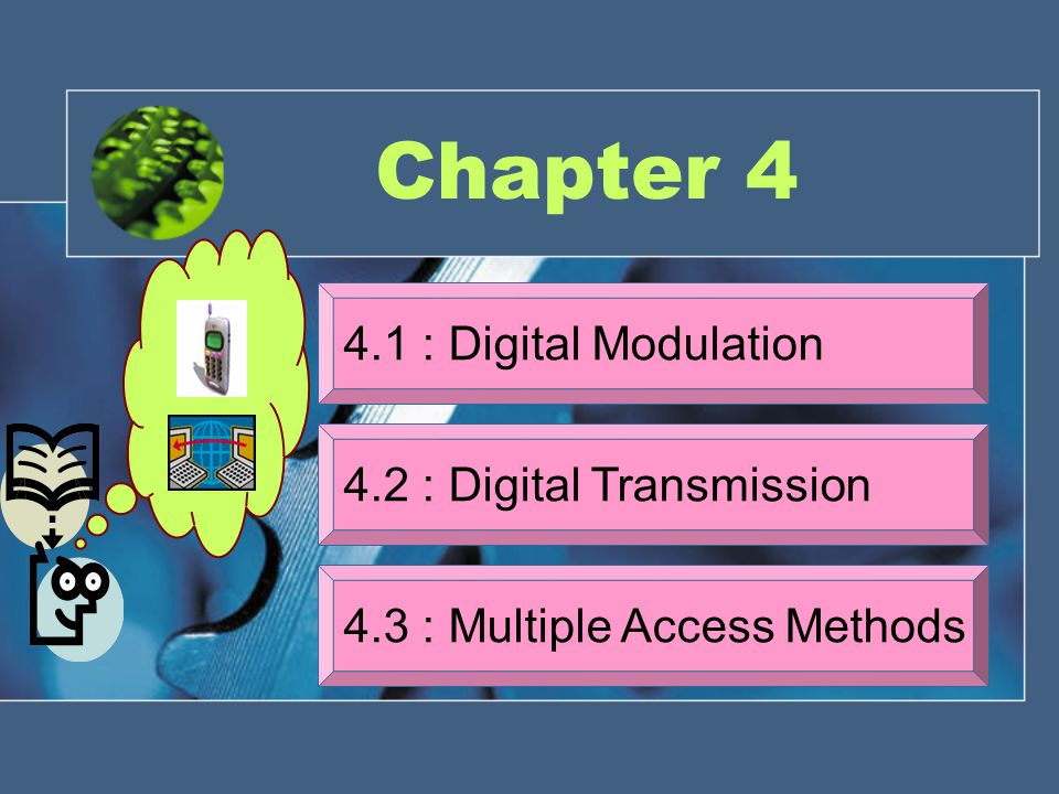 Chapter 4 4.1 : Digital Modulation 4.2 : Digital Transmission