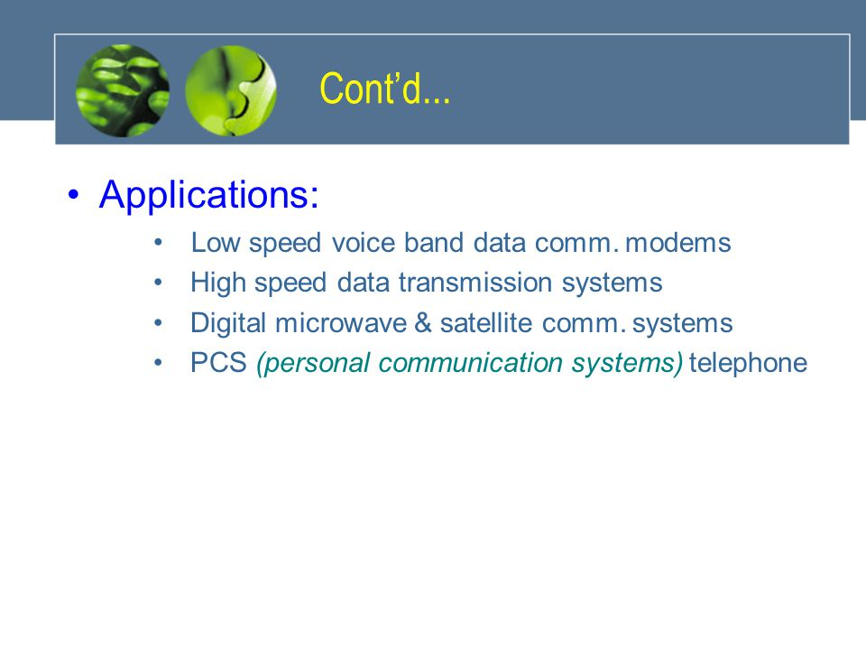 Cont'd... Applications: Low speed voice band data comm. modems
