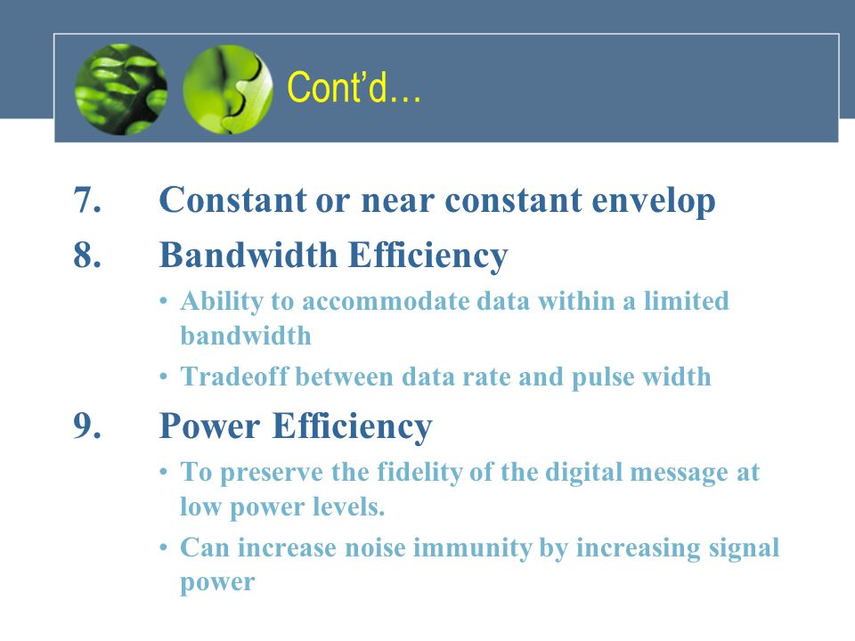 Cont'd… 7. Constant or near constant envelop 8. Bandwidth Efficiency