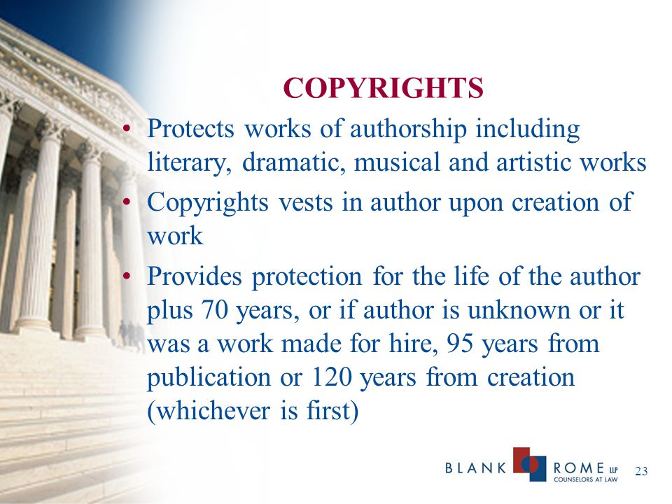 COPYRIGHTS Protects works of authorship including literary, dramatic, musical and artistic works. Copyrights vests in author upon creation of work.