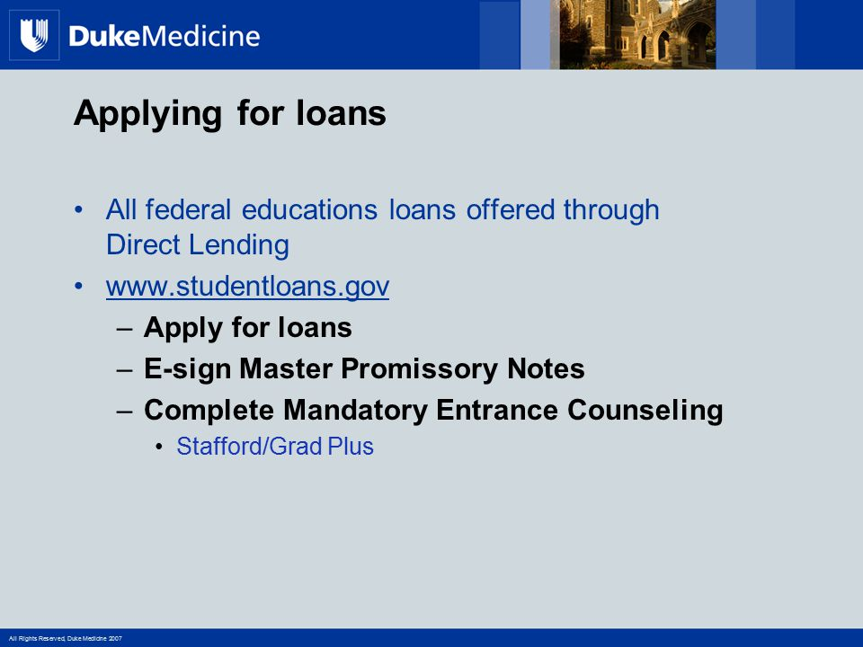 Applying for loans All federal educations loans offered through Direct Lending. www.studentloans.gov.