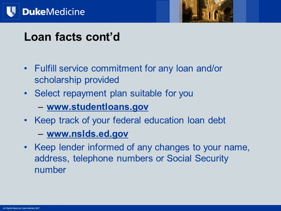 Loan facts cont'd Fulfill service commitment for any loan and/or scholarship provided. Select repayment plan suitable for you.