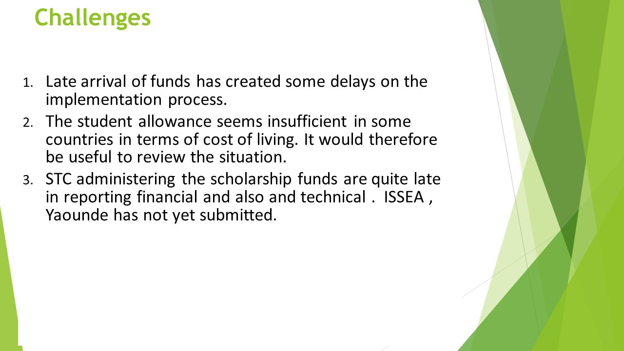 Challenges Late arrival of funds has created some delays on the implementation process.