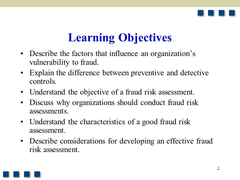 Learning Objectives Describe the factors that influence an organization's vulnerability to fraud.