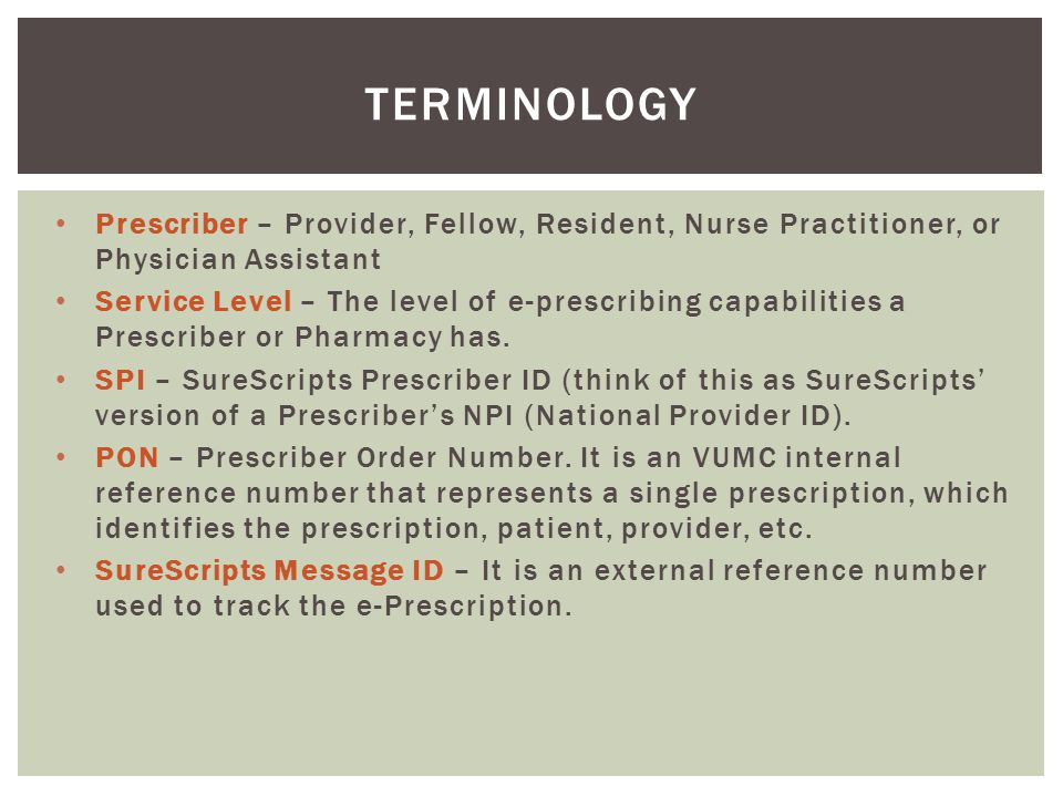 Terminology Prescriber – Provider, Fellow, Resident, Nurse Practitioner, or Physician Assistant.