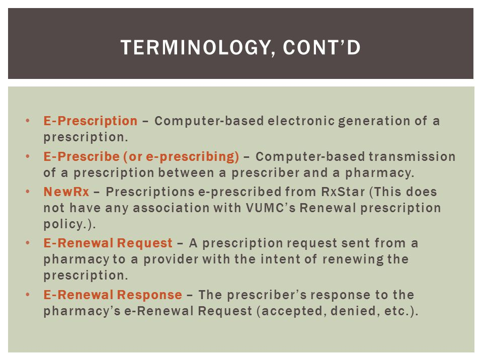 Terminology, cont'd E-Prescription – Computer-based electronic generation of a prescription.