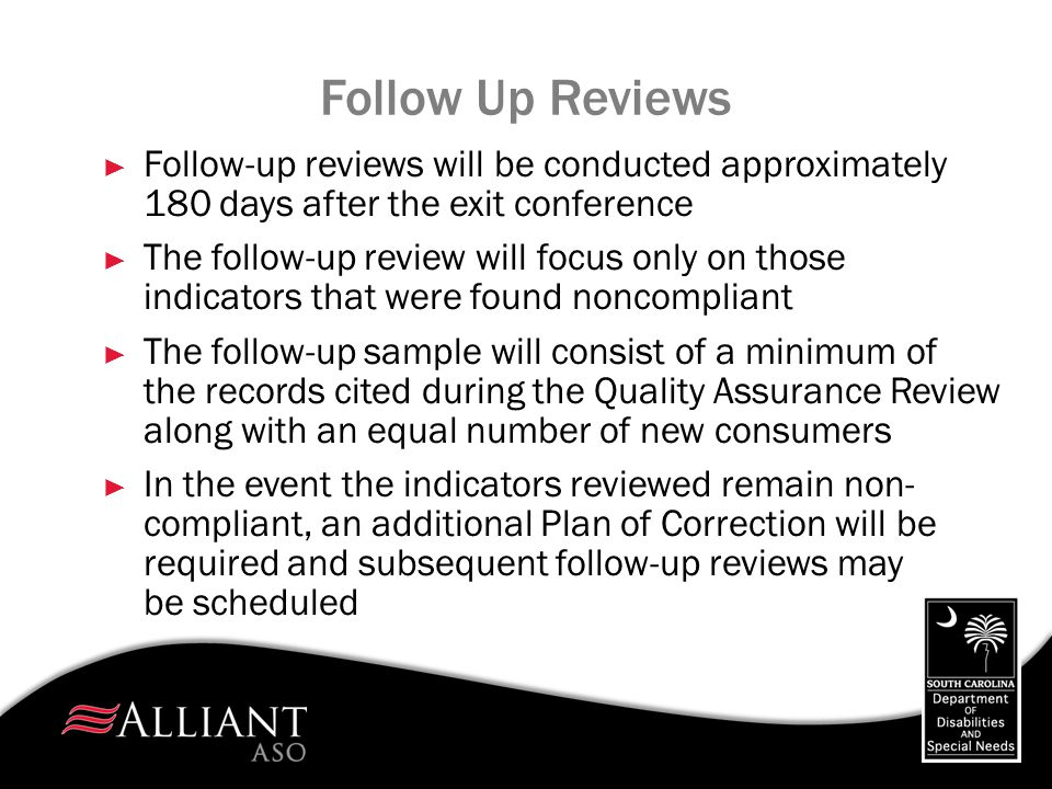 Follow Up Reviews Follow-up reviews will be conducted approximately 180 days after the exit conference.