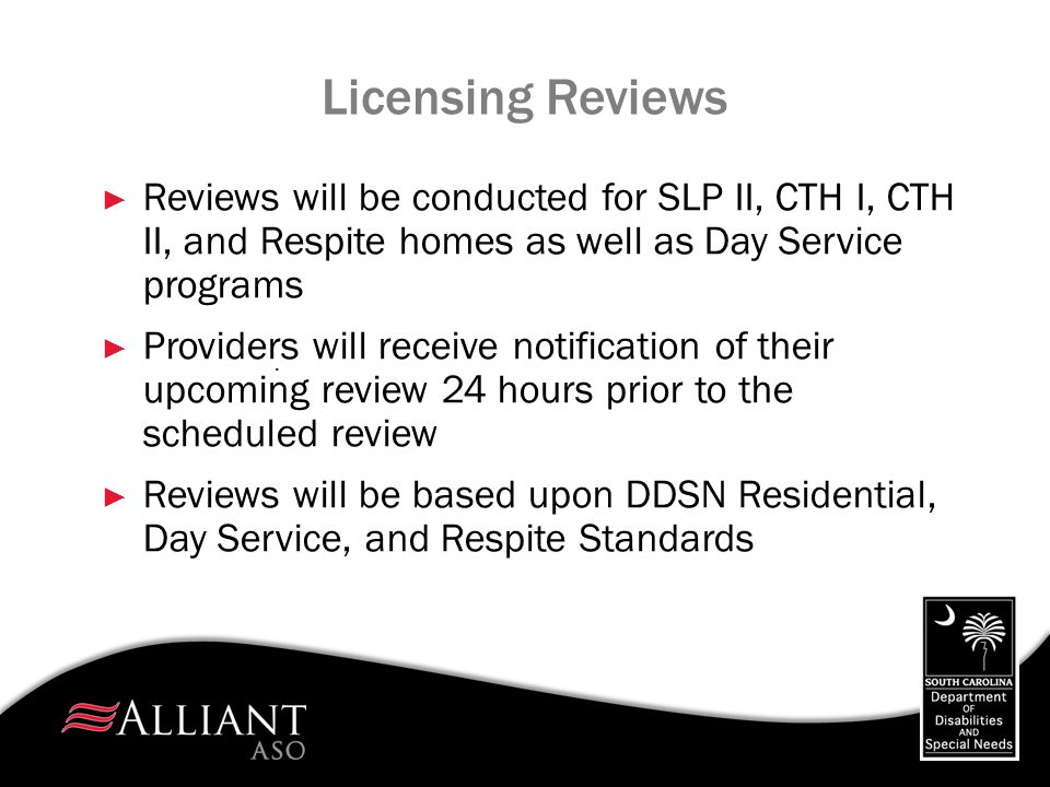 Licensing Reviews Reviews will be conducted for SLP II, CTH I, CTH II, and Respite homes as well as Day Service programs.
