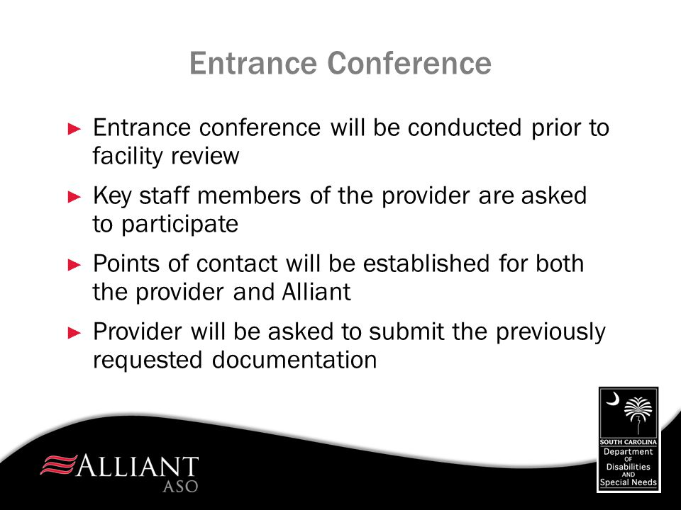 Entrance Conference Entrance conference will be conducted prior to facility review. Key staff members of the provider are asked to participate.