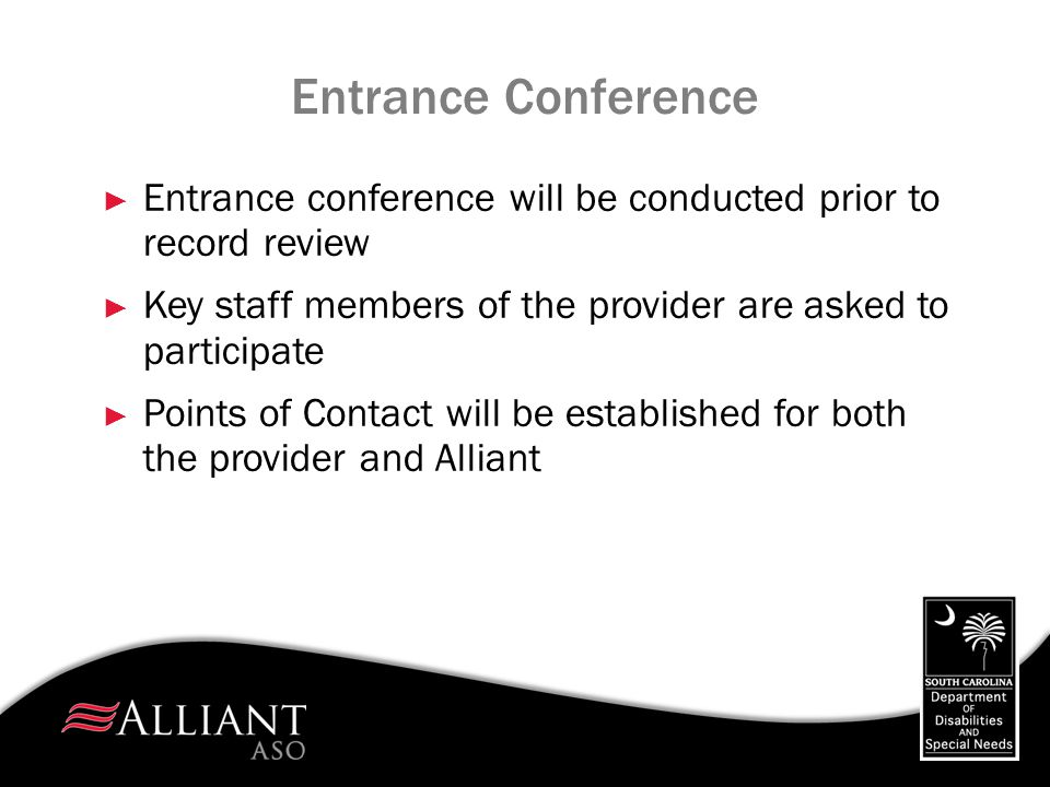 Entrance Conference Entrance conference will be conducted prior to record review. Key staff members of the provider are asked to participate.