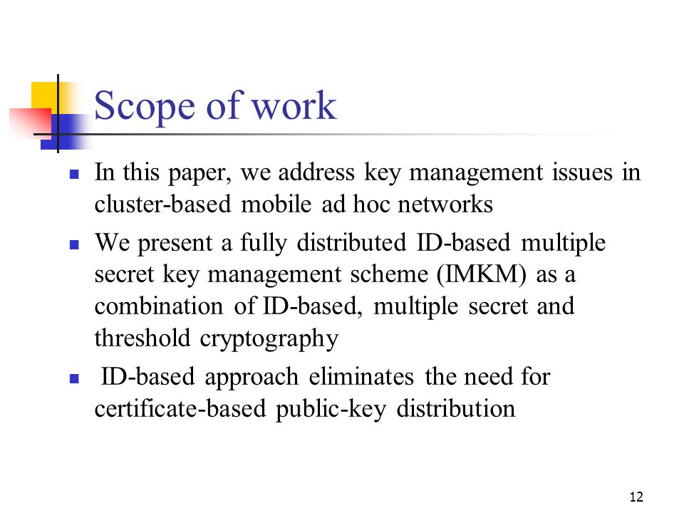 Scope of work In this paper, we address key management issues in cluster-based mobile ad hoc networks.
