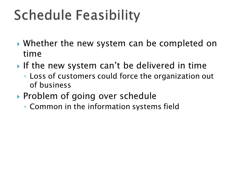Schedule Feasibility Whether the new system can be completed on time