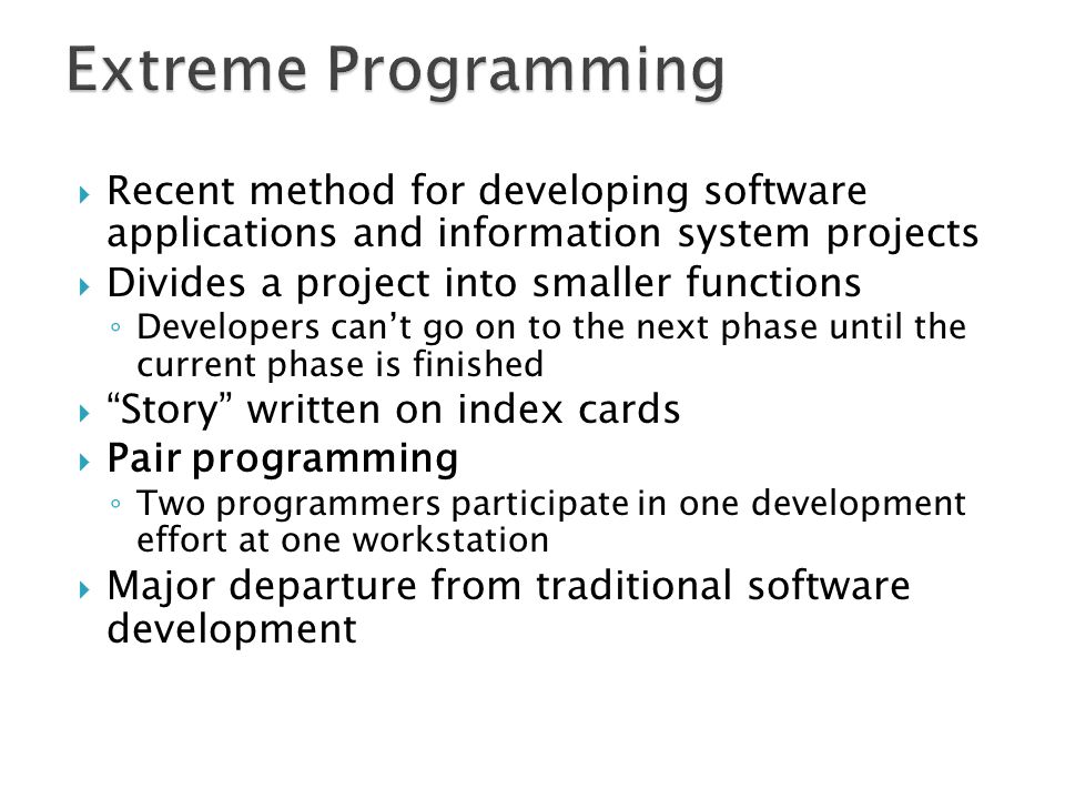Extreme Programming Recent method for developing software applications and information system projects.