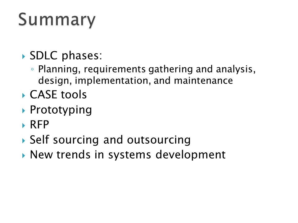 Summary SDLC phases: CASE tools Prototyping RFP