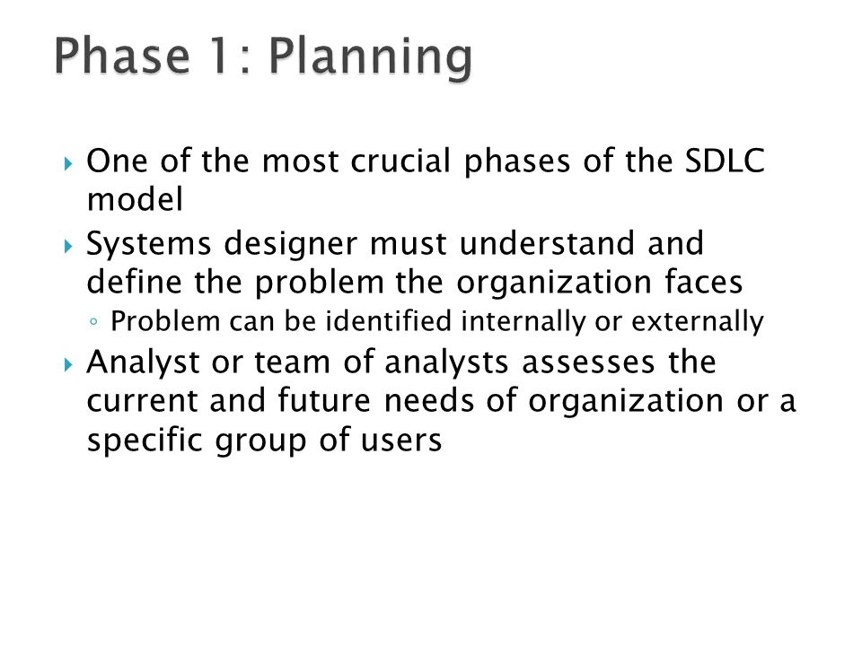 Phase 1: Planning One of the most crucial phases of the SDLC model