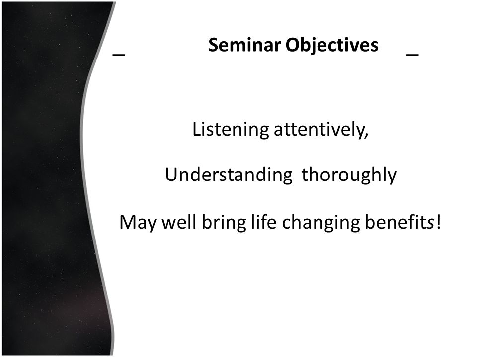 _ Seminar Objectives _ Listening attentively, Understanding thoroughly May well bring life changing benefits.