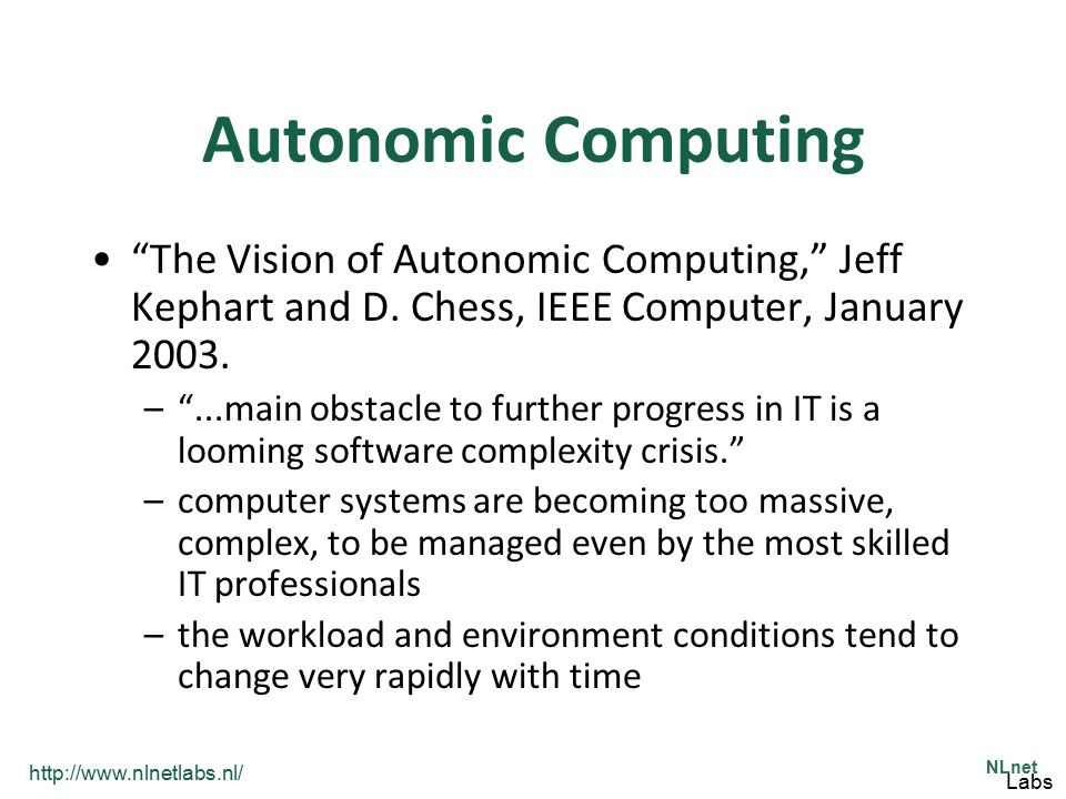 Autonomic Computing The Vision of Autonomic Computing, Jeff Kephart and D. Chess, IEEE Computer, January