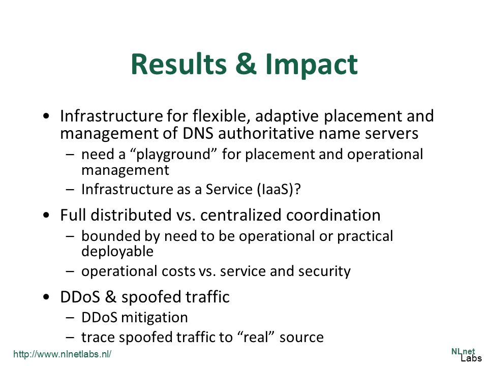Results & Impact Infrastructure for flexible, adaptive placement and management of DNS authoritative name servers.