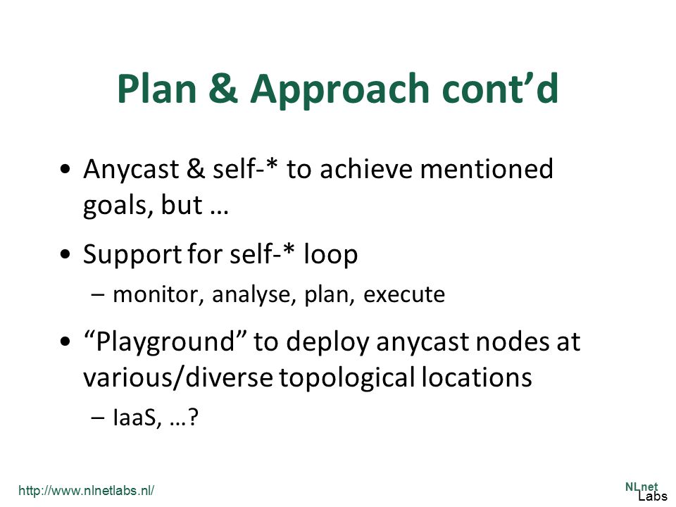 Plan & Approach cont'd Anycast & self-* to achieve mentioned goals, but … Support for self-* loop.