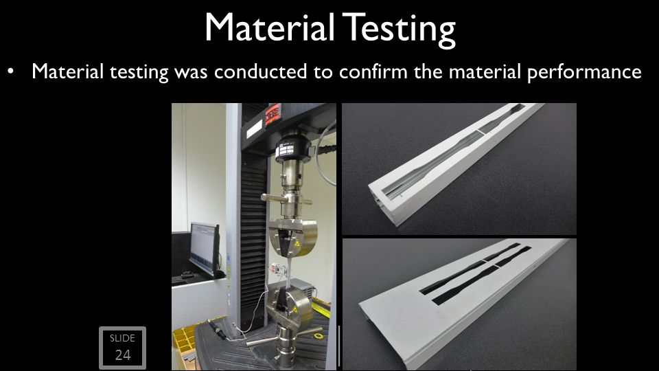 Material Testing Material testing was conducted to confirm the material performance