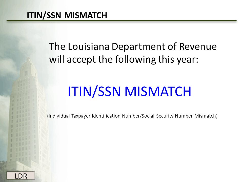 ITIN/SSN MISMATCH The Louisiana Department of Revenue will accept the following this year: ITIN/SSN MISMATCH.