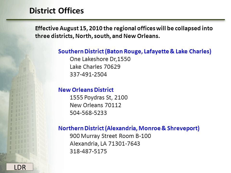 District Offices Effective August 15, 2010 the regional offices will be collapsed into three districts, North, south, and New Orleans.