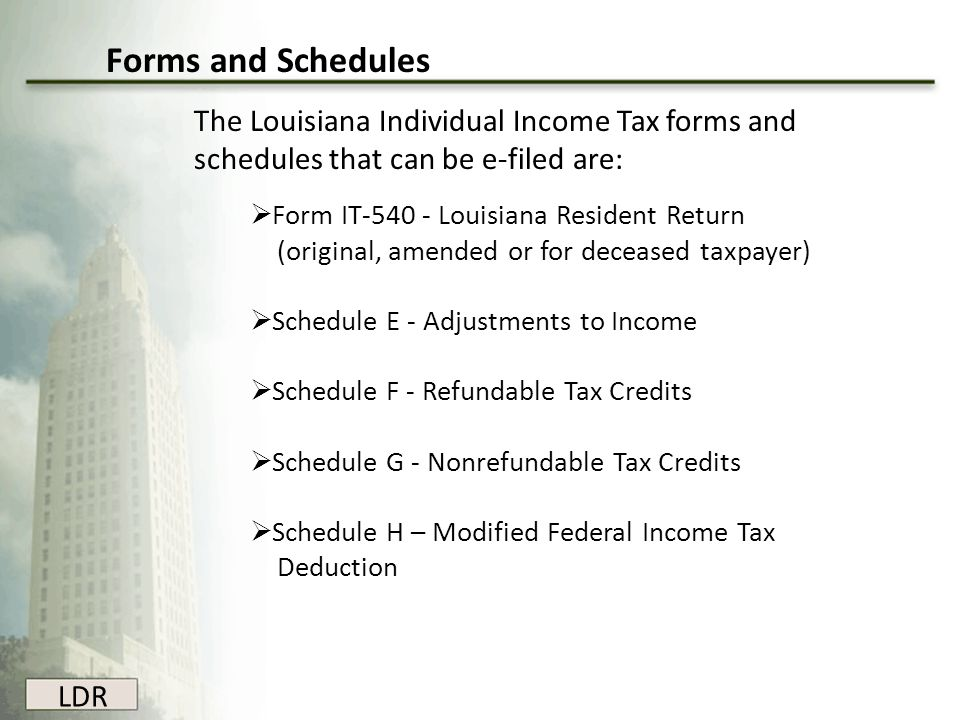 Forms and Schedules The Louisiana Individual Income Tax forms and schedules that can be e-filed are: