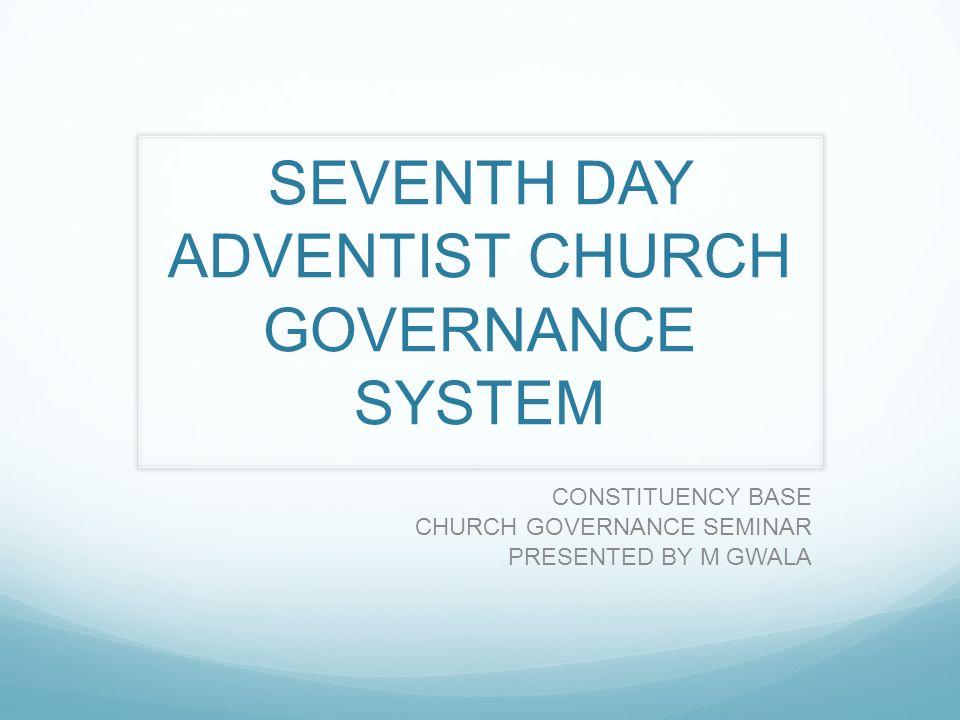 SEVENTH DAY ADVENTIST CHURCH GOVERNANCE SYSTEM