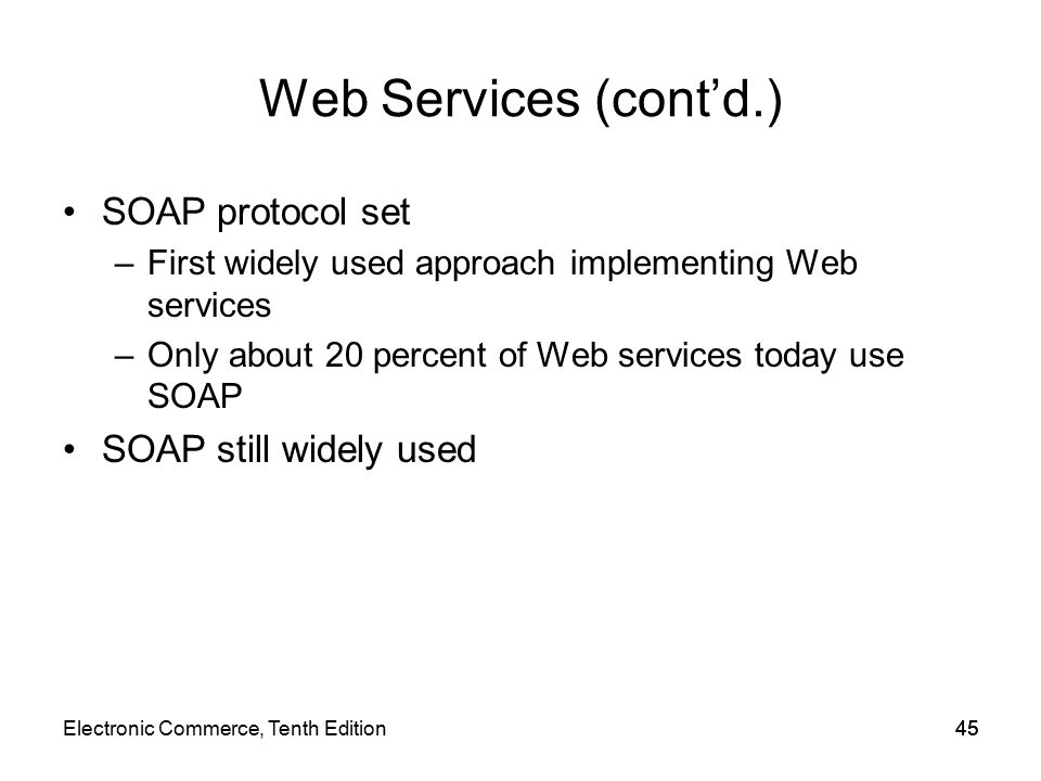 Web Services (cont'd.) SOAP protocol set SOAP still widely used