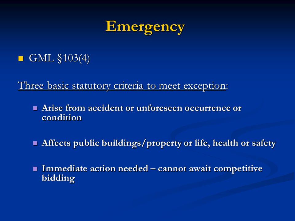 Emergency GML §103(4) Three basic statutory criteria to meet exception: Arise from accident or unforeseen occurrence or condition.