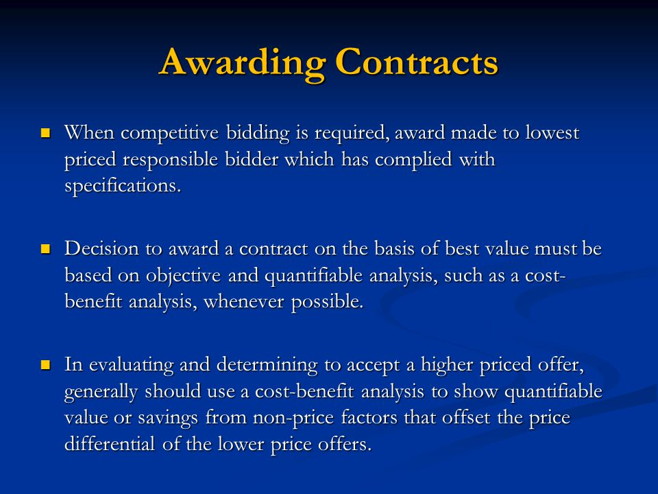 Awarding Contracts When competitive bidding is required, award made to lowest priced responsible bidder which has complied with specifications.