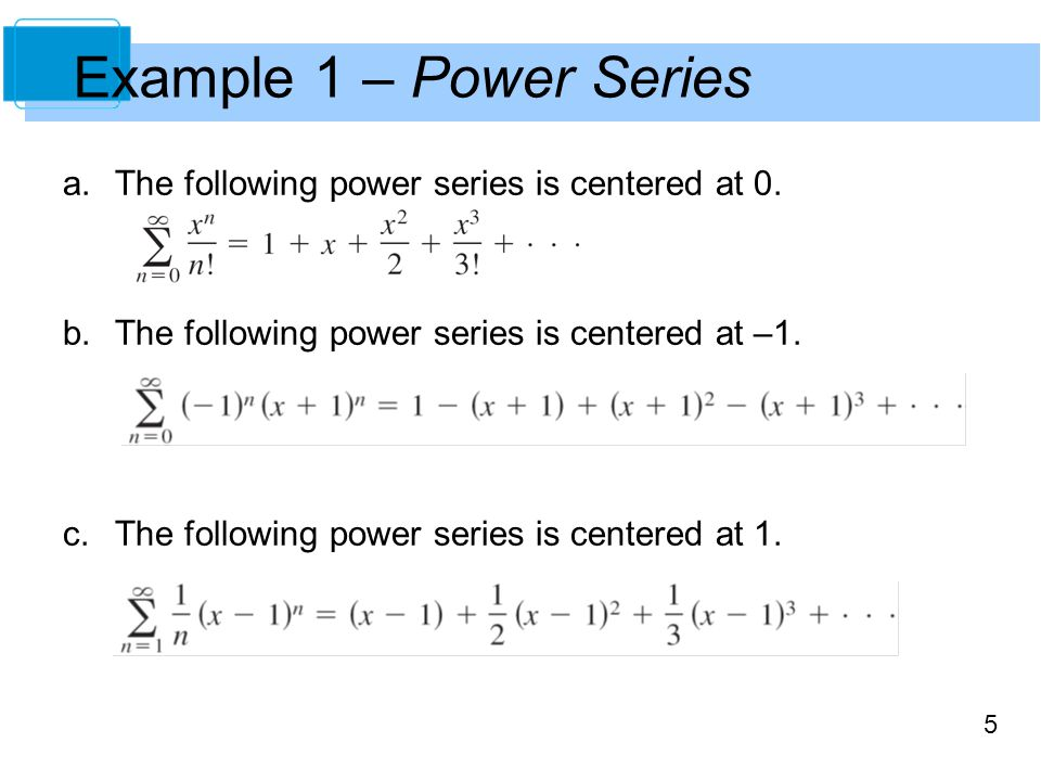 Example 1 – Power Series The following power series is centered at 0.