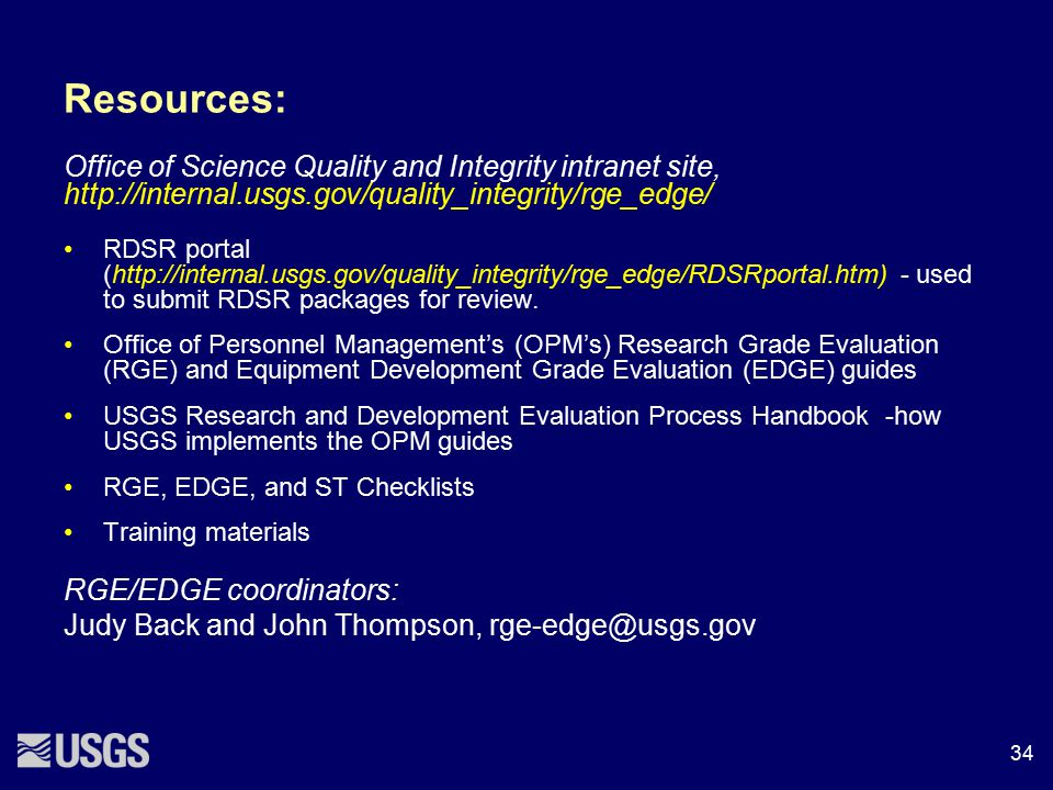 Resources: Office of Science Quality and Integrity intranet site, http://internal.usgs.gov/quality_integrity/rge_edge/