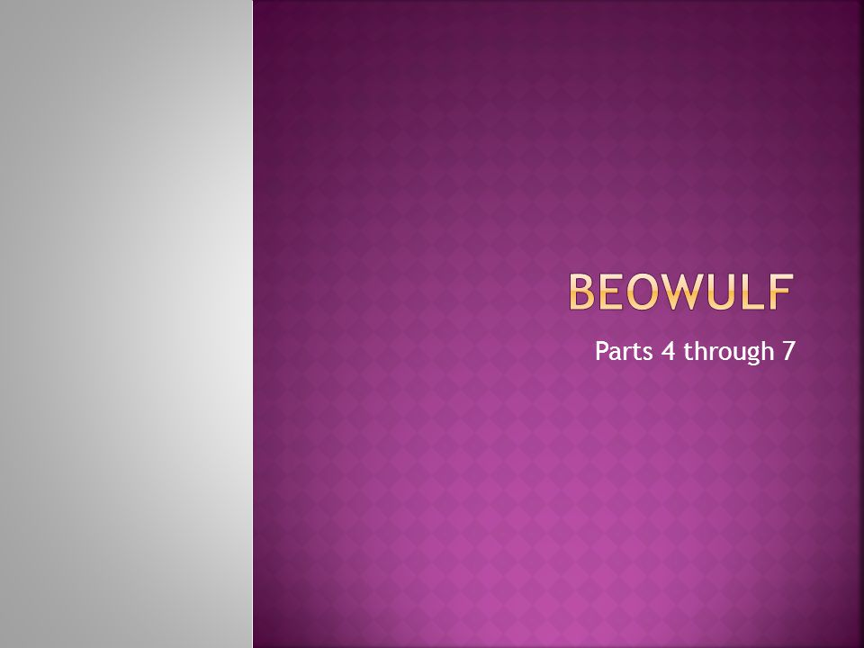 Beowulf Parts 4 through 7