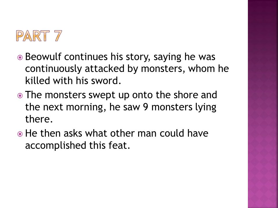 Part 7 Beowulf continues his story, saying he was continuously attacked by monsters, whom he killed with his sword.